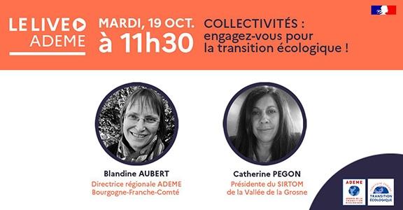 Live ADEME mardi 19 octobre à 11h30. Collectivités : engagez-vous pour la transition écologique ! Avec Blandine Aubert (directrice régionale ADEME Bourgogne-Franche-Comté) et Catherine Pegon (Présidente du SIRTOM de la Valée de la Grosne)